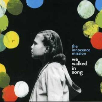 Innocence Mission – We Walked in Song