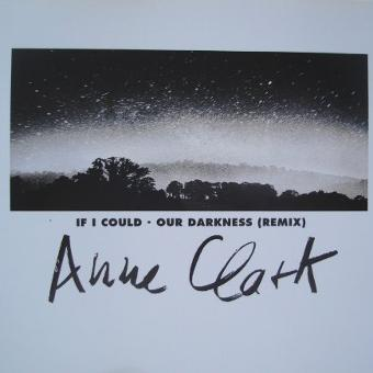 Anne Clark – If I Could/Our Darkness(Remix)