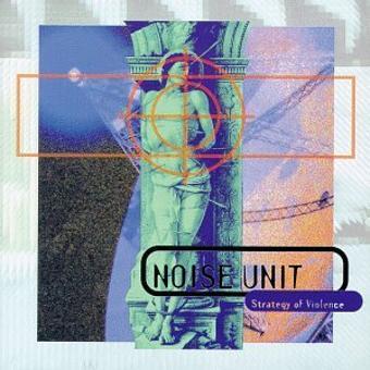 Noise Unit – Strategy of Violence