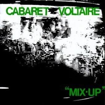 Cabaret Voltaire – Mix Up