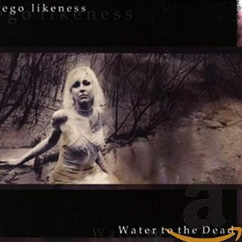 Ego Likeness – Water to the Dead