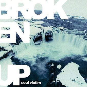 Broken Up – Soul Victim