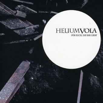 Helium Vola – Für Euch,die Ihr Liebt